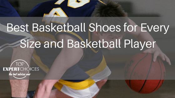 Best Basketball Shoes for Every Size and Basketball Player