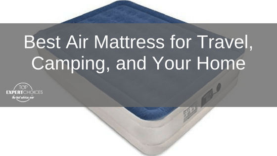 Best Air Mattress for Travel, Camping, and Your Home